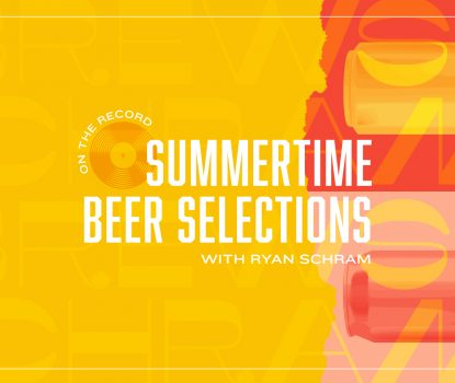 Summertime Beer Selections with Ryan Schram Blog Header