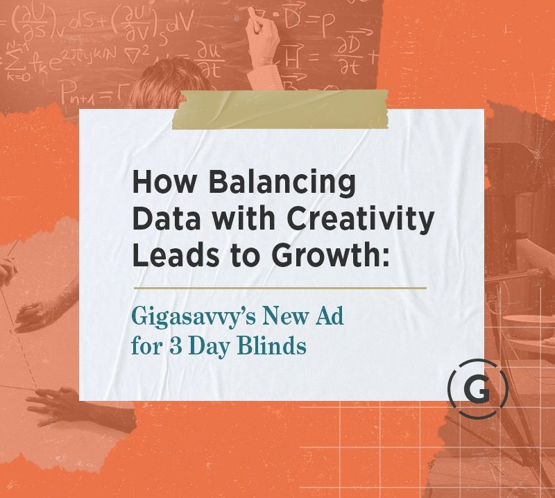How Balancing Data with Creativity Leads to Growth: Gigasavvy's New Ad for 3 Day Blinds
