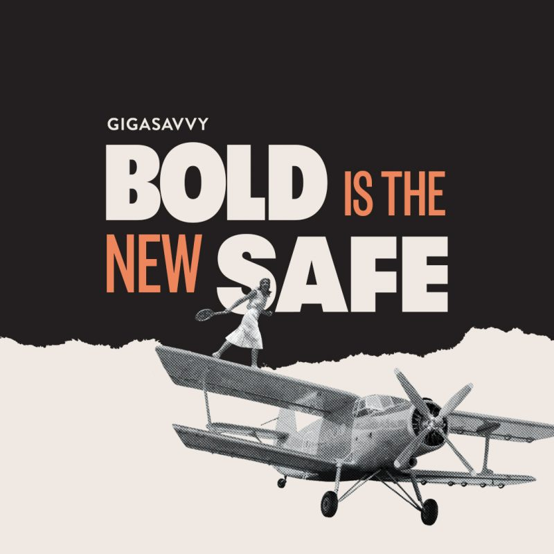 Bold Is The New Safe Gigasavvy Blog